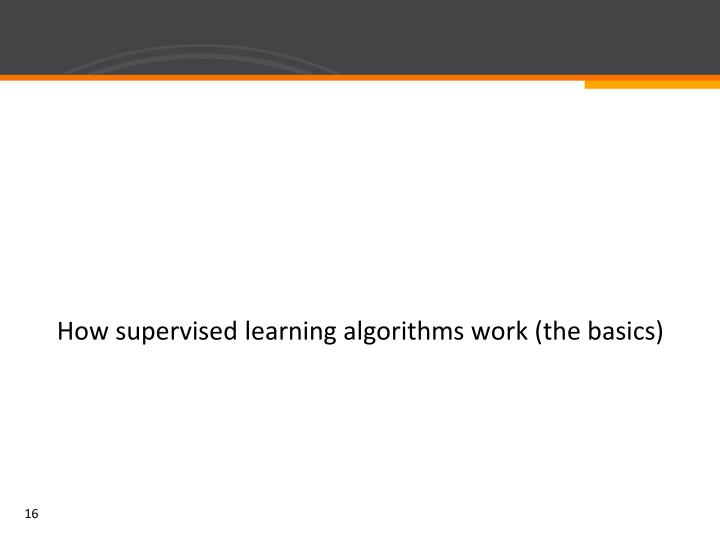 How supervised learning algorithms work (the basics)