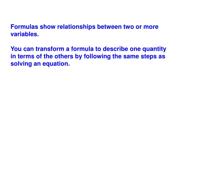Formulas show relationships between two or more variables.