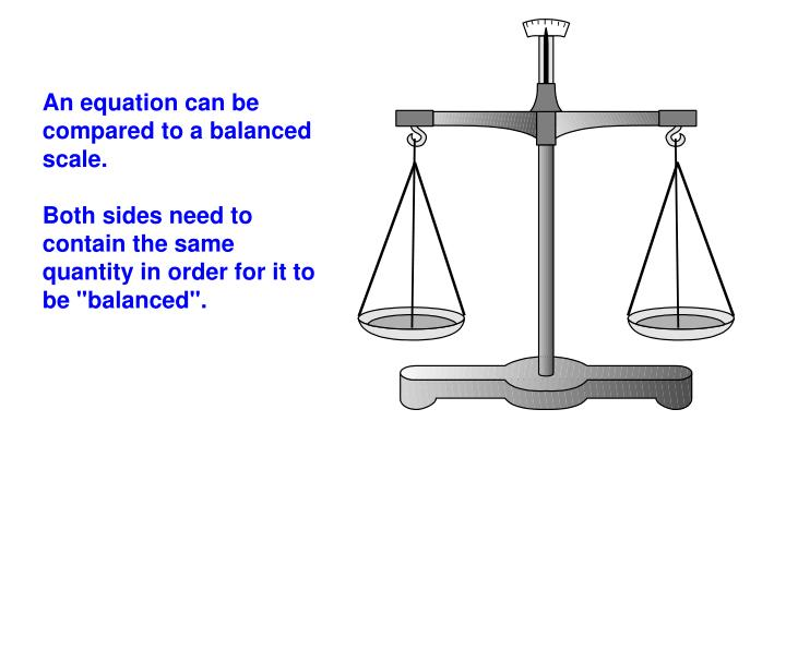 An equation can be compared to a balanced scale.