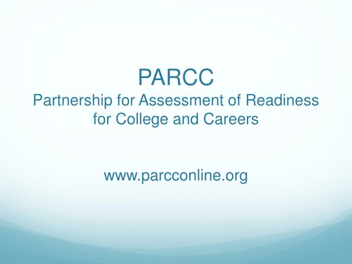 parcc partnership for assessment of readiness for college and careers www parcconline org n.