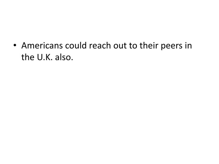 Americans could reach out to their peers in the U.K.