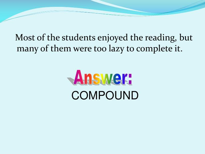 Most of the students enjoyed the reading, but many of them were too lazy to complete it.