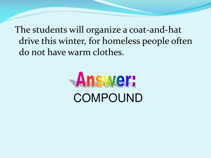 The students will organize a coat-and-hat drive this winter, for homeless people often do not have warm clothes.