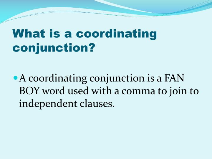 What is a coordinating conjunction?
