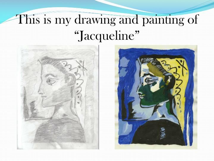 This is my drawing and painting of