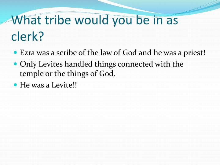 What tribe would you be in as clerk?