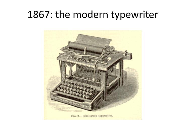 1867: the modern typewriter