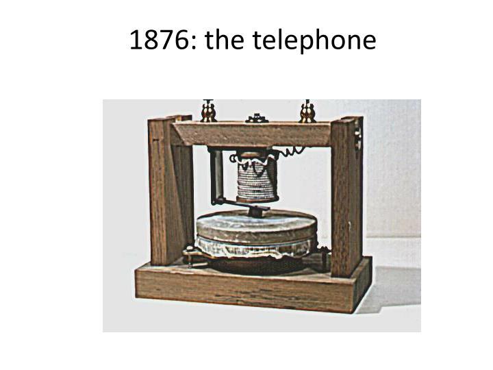 1876: the telephone