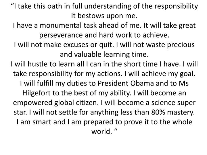 """""""I take this oath in full understanding of the responsibility it bestows upon me."""