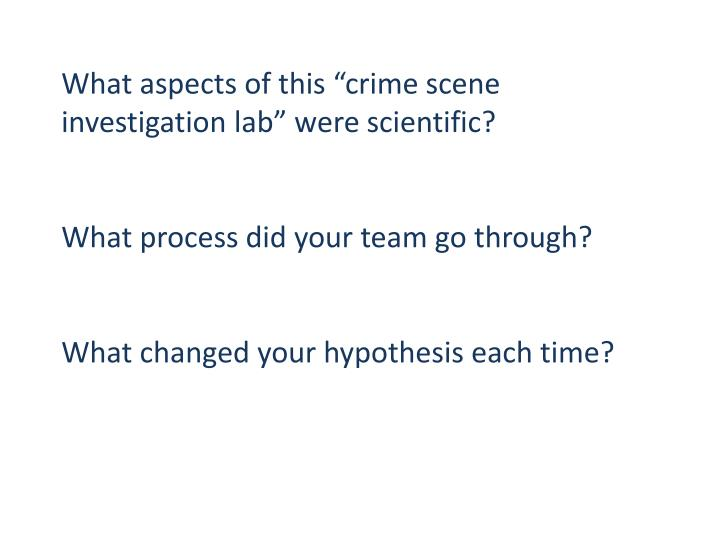 "What aspects of this ""crime scene investigation lab"" were scientific?"