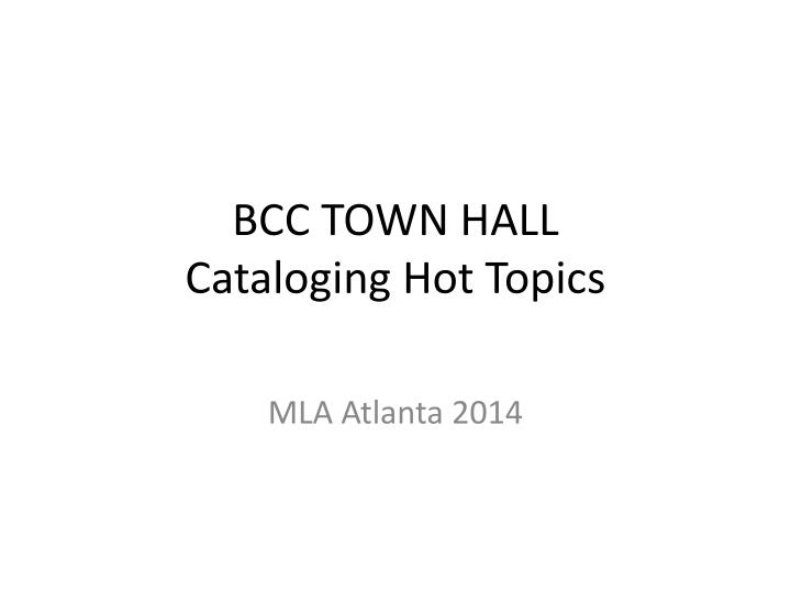PPT BCC TOWN HALL Cataloging Hot Topics PowerPoint
