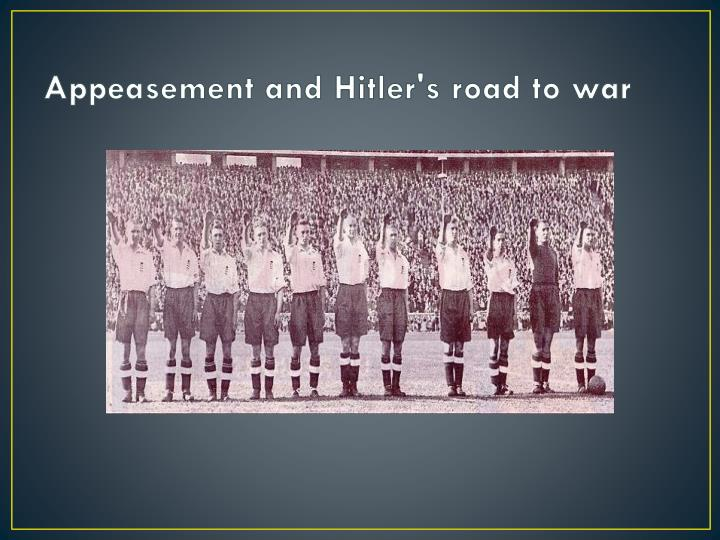 Appeasement and Hitler's road to war