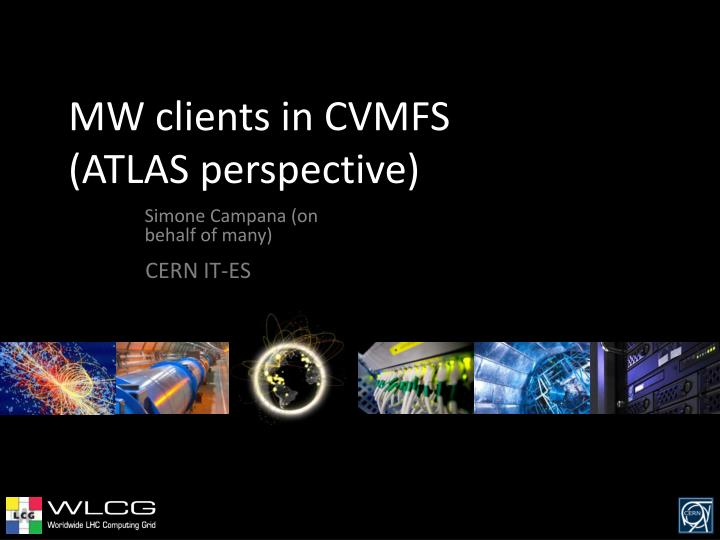 mw clients in cvmfs atlas perspective n.