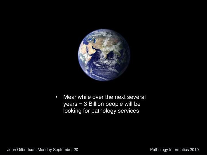 Meanwhile over the next several years ~ 3 Billion people will be looking for pathology services