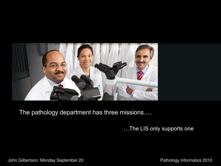 The pathology department has three missions….