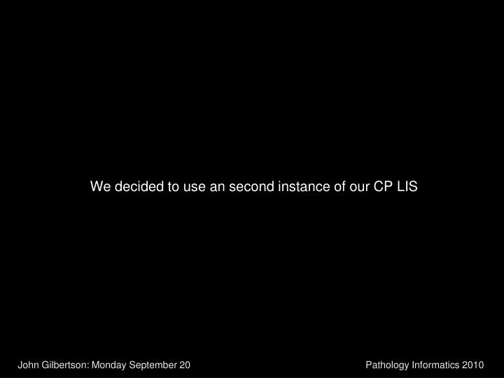 We decided to use an second instance of our CP LIS