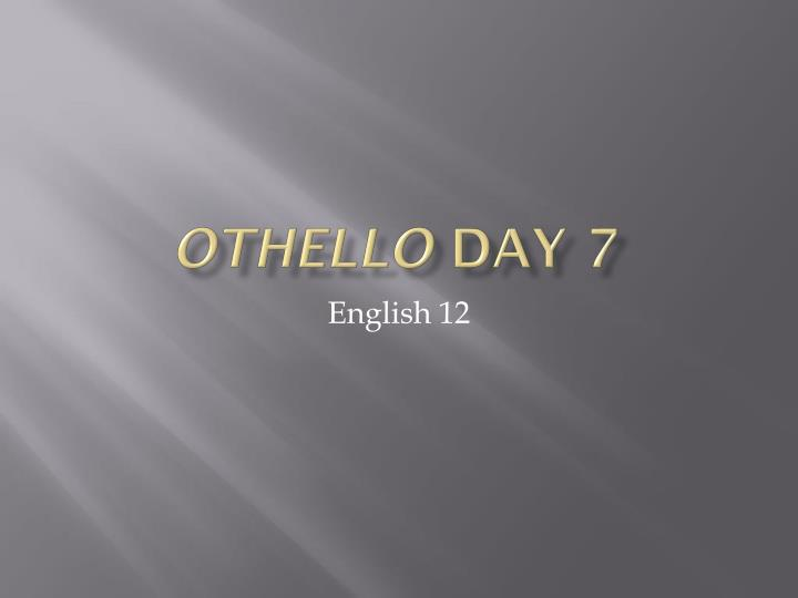Othello day 7