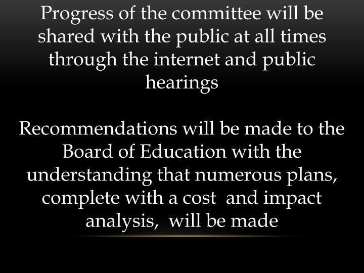 Progress of the committee will be shared with the public at all times through the internet and public