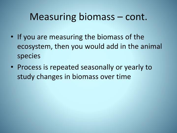 Measuring biomass – cont.