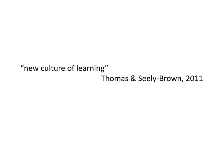 """new culture of learning"""