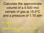 calculate the approximate volume of a 0 600 mol sample of gas at 15 0 c and a pressure of 1 10 atm
