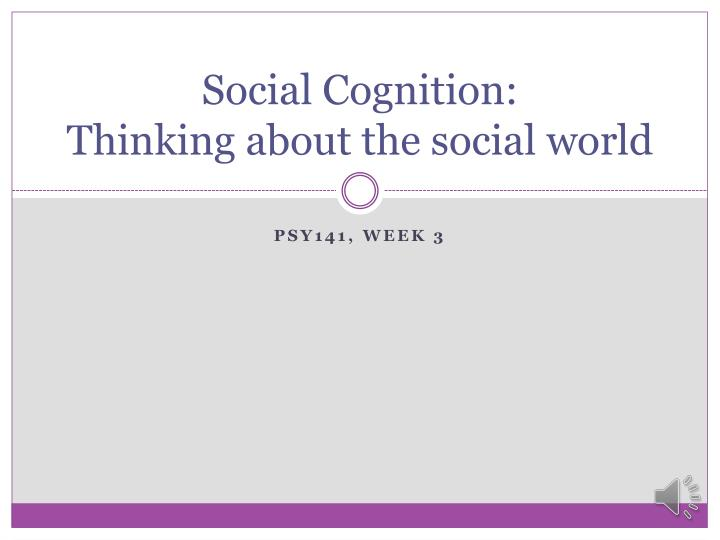 social cognition thinking about the social world n.