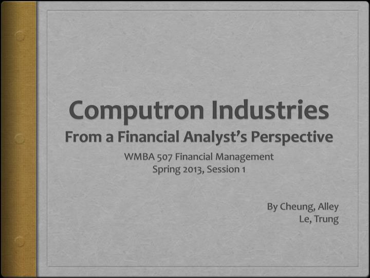 computron industries jamison analysis 2, discussed the situation of computron industries after an ratios are also shown along with industry average data jamison must prepare an analysis of where the.