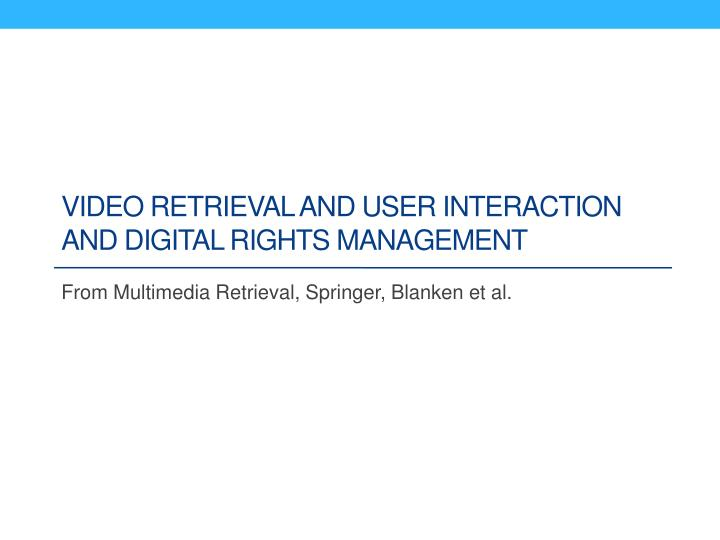 video retrieval and user interaction and digital rights management n.