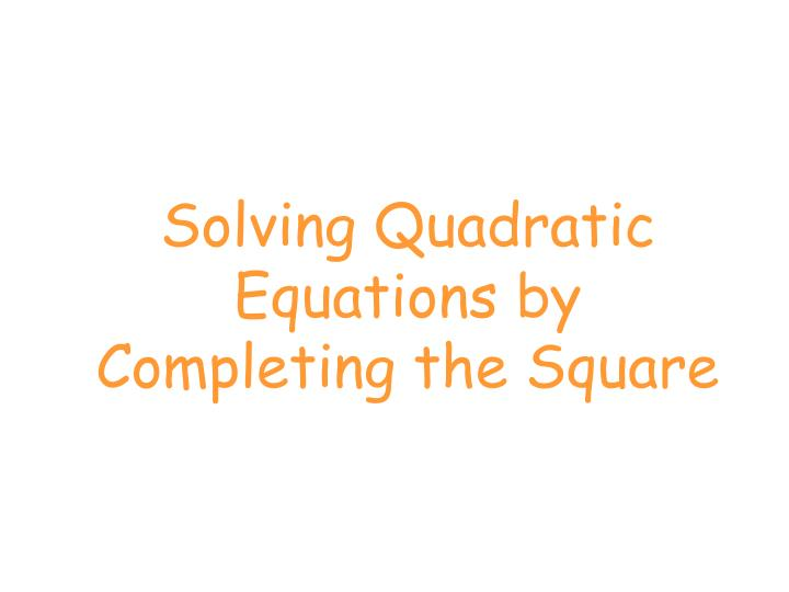 solving quadratic equations by completing the square n.