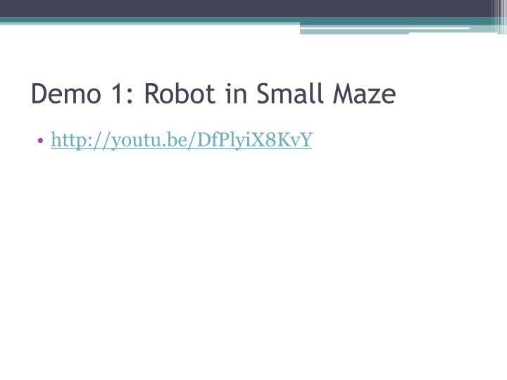 Demo 1: Robot in Small Maze