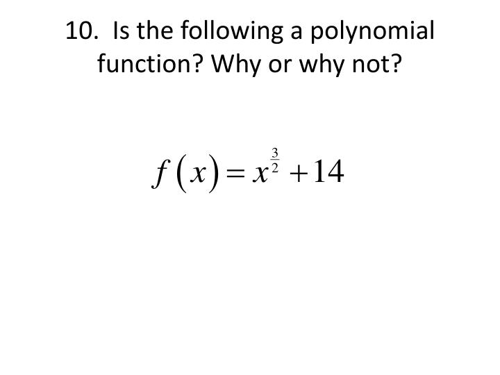 10.  Is the following a polynomial function? Why or why not?
