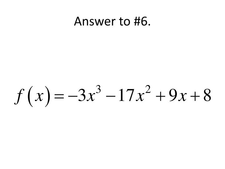 Answer to #6.