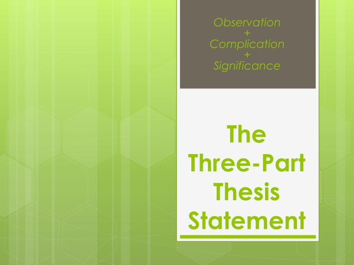 three part thesis statement in english 101 Useful formulae for thesis statements a necessary part of the thesis statement thing you can do is expose yourself to english as spoken by native.