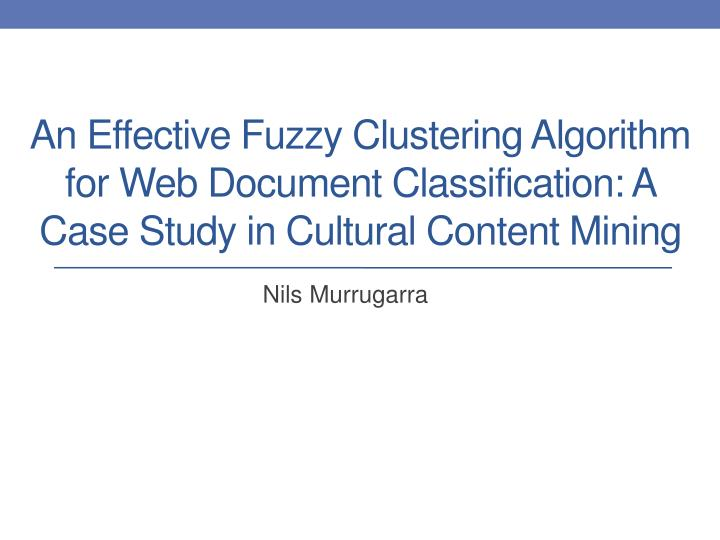 An Effective Fuzzy Clustering Algorithm for Web Document Classification: A Case Study in Cultural Co...
