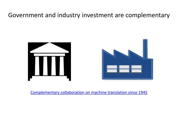 Government and industry investment are complementary