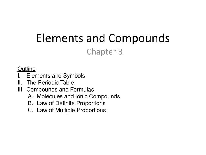 Ppt elements and compounds powerpoint presentation id2834926 elements and compounds outline elements and symbols the periodic table urtaz Images