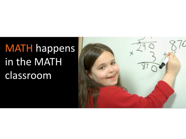 Math happens in the math classroom