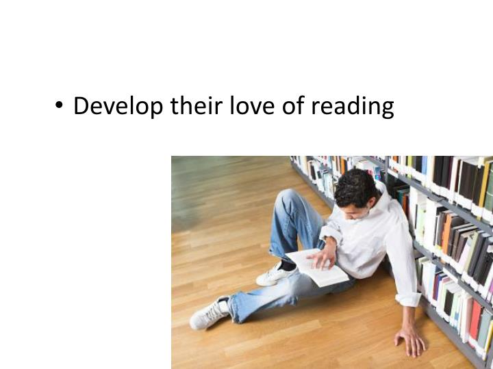 Develop their love of reading