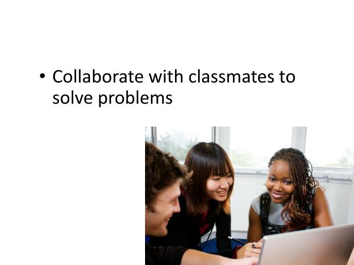 Collaborate with classmates to solve problems