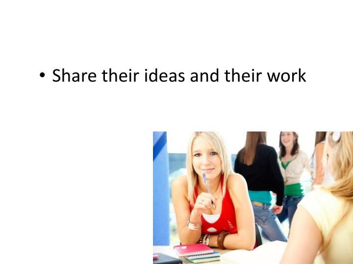 Share their ideas and their work