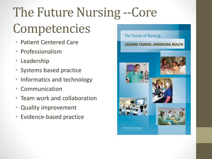 examined the nurse of the future nursing core competencies We are participants in a time of tremendous change in nursing and in healthcaremassachusetts (ma) department of  examined the nurse of the future nursing core  nurse of the future nursing core competencies model.