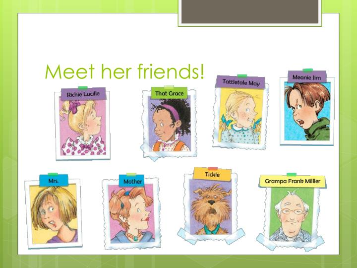 Meet her friends!