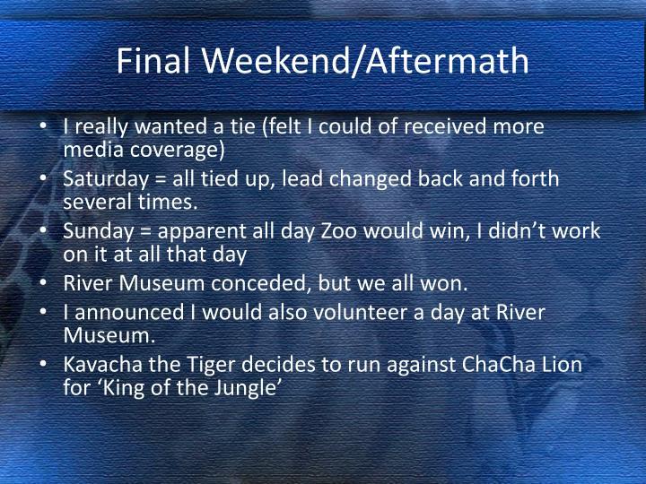 Final Weekend/Aftermath