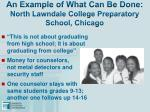 an example of what can be done north lawndale college preparatory school chicago