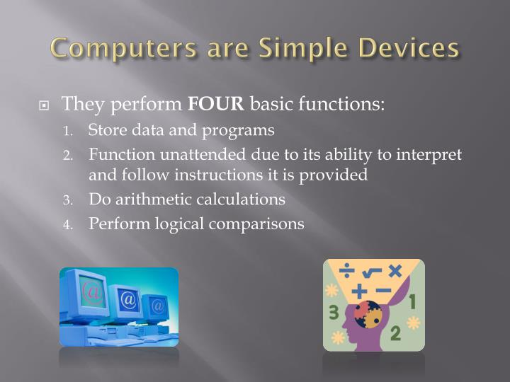 Computers are Simple Devices