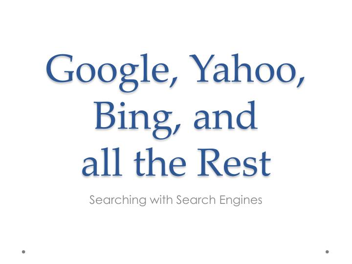 google yahoo bing and all the rest n.