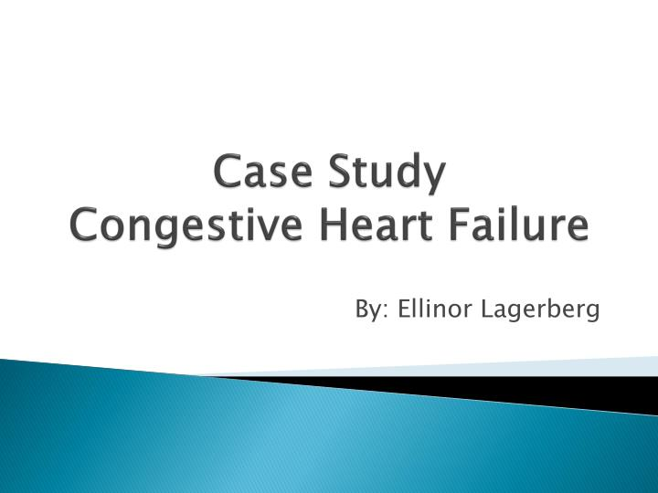 case study 3 congestive heart failure Case study #3: mitral annular  failure experts from the americas to provide a forum for all those interested in heart function, heart failure, and congestive heart.