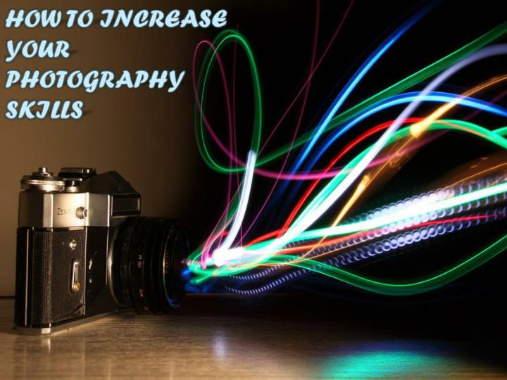 HOW TO INCREASE YOUR PHOTOGRAPHY SKILLS