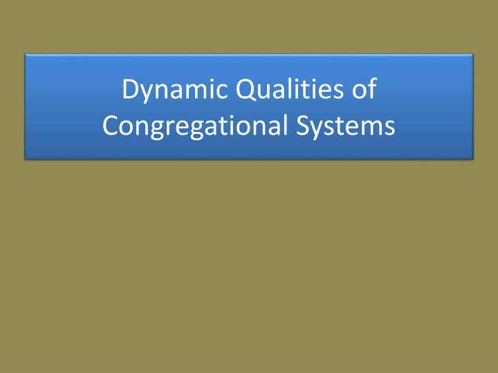 Dynamic Qualities of Congregational Systems