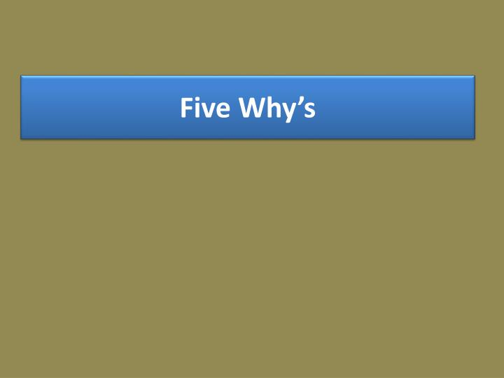 Five Why's